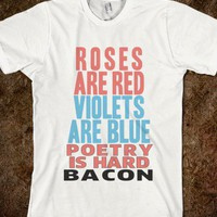 Roses Are Red Violets Are Blue Poetry Is Hard Bacon
