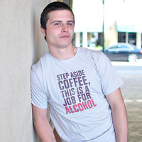 Step Aside Coffee, This Is A Job For Alcohol T-Shirt | SnorgTees