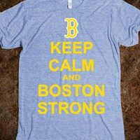 Keep Calm and Boston Strong - Keep Calm - Skreened T-shirts, Organic Shirts, Hoodies, Kids Tees, Baby One-Pieces and Tote Bags