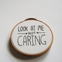 Look At Me Not Caring - Mom Inspired Embroidery Hoop Art - Mothers Day