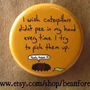 caterpillars pee in my hand - pinback button badge