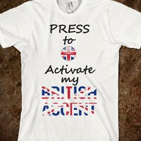 FUNNY PRESS TO ACTIVATE MY BRITISH ACCENT BUTTON T-SHIRT