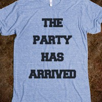 The Party Has Arrived - Party Shirts all year Round - Skreened T-shirts, Organic Shirts, Hoodies, Kids Tees, Baby One-Pieces and Tote Bags