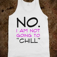 No-i-am-not-going-to-chill - Shine Forever - Skreened T-shirts, Organic Shirts, Hoodies, Kids Tees, Baby One-Pieces and Tote Bags