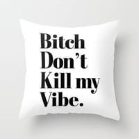 Bitch don't kill my vibe Throw Pillow by RexLambo