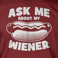 Ask Me About My Wiener! Funny Hot Dog Food BBQ Summer Cool Awesome Rude T-Shirt
