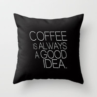 Coffee is always as good idea Typography Throw Pillow by RexLambo