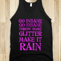 GO INSANE THROW SOME GLITTER MAKE IT RAIN - glamfoxx.com - Skreened T-shirts, Organic Shirts, Hoodies, Kids Tees, Baby One-Pieces and Tote Bags
