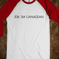 IDK I'm canadian - beliebersonly - Skreened T-shirts, Organic Shirts, Hoodies, Kids Tees, Baby One-Pieces and Tote Bags