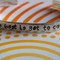 the best is yet to come aluminum bracelet 1/4 inch wide