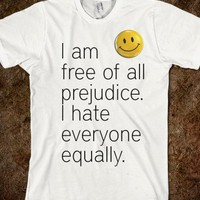 I am free of all prejudice... - Miss Holly Golightly's - Skreened T-shirts, Organic Shirts, Hoodies, Kids Tees, Baby One-Pieces and Tote Bags