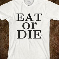 EAT OR DIE - Little Shop - Skreened T-shirts, Organic Shirts, Hoodies, Kids Tees, Baby One-Pieces and Tote Bags
