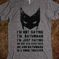 I'M NOT SAYING I'M BATWOMAN