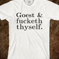 Goest and fucketh thyself. - Little Shop - Skreened T-shirts, Organic Shirts, Hoodies, Kids Tees, Baby One-Pieces and Tote Bags