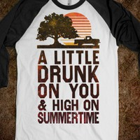A Little Drunk On You And High On Summertime Baseball Shirt