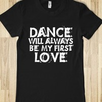 Dance is my first love - Junior Tee - I.ART - Skreened T-shirts, Organic Shirts, Hoodies, Kids Tees, Baby One-Pieces and Tote Bags