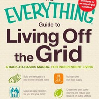The Everything Guide to Living Off the Grid: A back-to-basics manual for independent living (Everything (Home Improvement))
