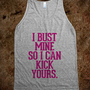 I bust mine so I can kick yours - Workout and fitness shirts - Skreened T-shirts, Organic Shirts, Hoodies, Kids Tees, Baby One-Pieces and Tote Bags