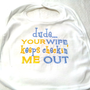 Baby Bib Dude Your Wife Keeps Checkin Me Out Made to Order