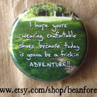 today&#x27;s gonna be an ADVENTURE - pinback button badge