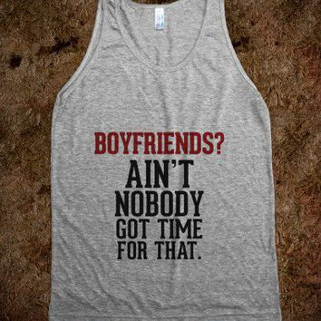 Boyfriends? Ain't nobody got time for that