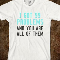 99 probs - justforlindz - Skreened T-shirts, Organic Shirts, Hoodies, Kids Tees, Baby One-Pieces and Tote Bags