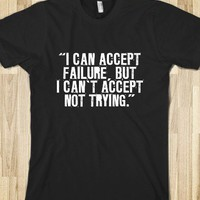 &quot;I can&#x27;t accept not trying&quot; (black) - allball - Skreened T-shirts, Organic Shirts, Hoodies, Kids Tees, Baby One-Pieces and Tote Bags