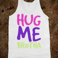 Hug Me Brotha - Hipster Shirts - Skreened T-shirts, Organic Shirts, Hoodies, Kids Tees, Baby One-Pieces and Tote Bags