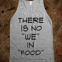 No &quot;We&quot; in &quot;Food&quot; - Newww - Skreened T-shirts, Organic Shirts, Hoodies, Kids Tees, Baby One-Pieces and Tote Bags