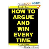 How To Argue And Win Every Time: Easy Step-by-Step To Win Arguments (And Keep Your Friends!): Gail White, Handy Guide: Amazon.com: Kindle Store