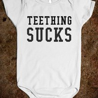 TEETHING SUCKS