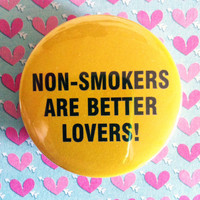 "Non-Smokers Are Better Lovers - 1.75"" Badge / Pinback Button"