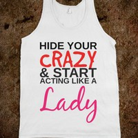 HIDE YOUR CRAZY AND START ACTING LIKE A LADY TANK