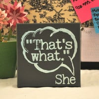 MomAppreciationSale- That&#x27;s what She Said - Expressive Art on Canvas wall decor for Dorm, Bedroom, Kitchen, Bathroom