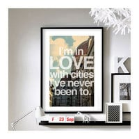 Travel Quotes ('I'm in love with cities I've never been to.') - A3 Art Print
