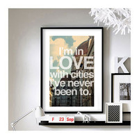 Travel Quotes (&#x27;I&#x27;m in love with cities I&#x27;ve never been to.&#x27;) - A3 Art Print