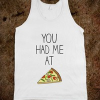 You had me at Pizza - Pizza & Tacos - Skreened T-shirts, Organic Shirts, Hoodies, Kids Tees, Baby One-Pieces and Tote Bags