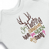 It&#x27;s hunting season. Have you seen my Daddy Onesuit Creeper Bodysuit  Embroidered Girl or Boy