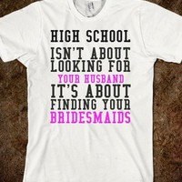 High School Is About Finding Your Bridesmaids