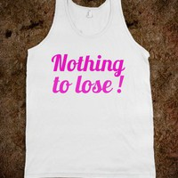 *** Nothing to lose ! *** Tank Top from skreened.com +++ 20 % off on Monday!