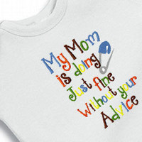 My Mom is Doing Just Fine Without Your Advice Onesuit Creeper Bodysuit Toddler Tee Embroidered