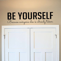 Be yourself.. Everyone else is already taken Vinyl Wall Decal Sticker Art