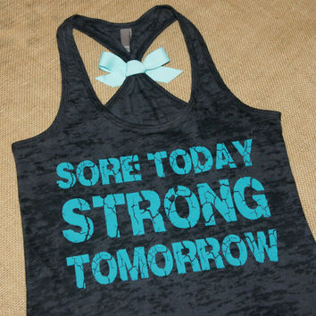 Sore Today, Strong Tomorrow. Teal writing on black racerback burnout tank top. S-2XL. Exercise Shirt. Gym.