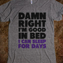 Good in Bed - That Funny Stuff - Skreened T-shirts, Organic Shirts, Hoodies, Kids Tees, Baby One-Pieces and Tote Bags