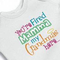 You're Fired Mamma, My Grandmas Here Embroidered Funny Onesuit Creeper Bodysuit for the Baby