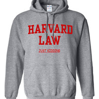 Harvard Law Just Kidding Parody Unisex Hoodie Hooded Sweatshirt Sweat shirt