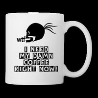 I need my damn Coffee  Funny MUG