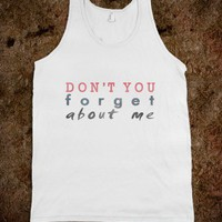 Don't You Forget About Me (Tank) - hopealittle tee's - Skreened T-shirts, Organic Shirts, Hoodies, Kids Tees, Baby One-Pieces and Tote Bags