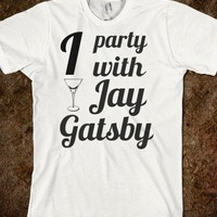 I party with Jay Gatsby - dayDREAM designs - Skreened T-shirts, Organic Shirts, Hoodies, Kids Tees, Baby One-Pieces and Tote Bags