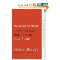 Tiny Beautiful Things: Advice on Love and Life from Dear Sugar [Paperback]